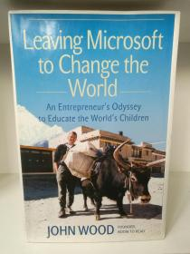 Leaving Microsoft to Change the World: An Entrepreneurs Odyssey to Educate the Worlds Children by John Wood(旅行)英文原版书