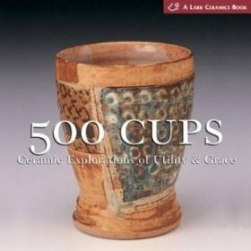 500 Cups:Ceramic Explorations of Utility & Grace (A Lark Ceramics Book)