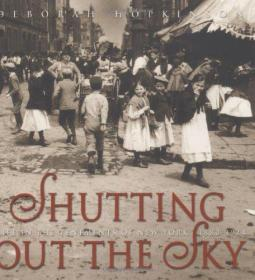 Shutting Out the Sky: Life in the Tenements of New York, 1880-1924 (Jane Addams Honor Book (Awards)