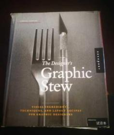 The Designers Graphic Stew: Visual Ingredients, Techniques, and Layout Recipes for Graphic Designers