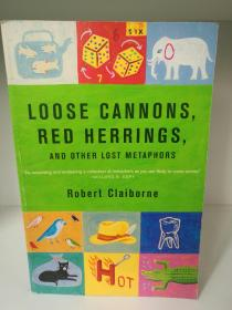 松散大炮和熏青鱼:失传比喻之书 Loose Cannons, Red Herrings, and Other Lost Metaphors by Robert Claiborne(语言学)英文原版书