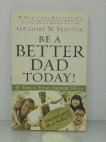 怎样做一个好爸爸:合格父亲的十个实用工具 Be a Better Dad Today:10 Tools Every Father Needs by Gregory W. Slayton (教育)英文原版书