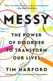 Messy  The Power of Disorder to Transform Our Li