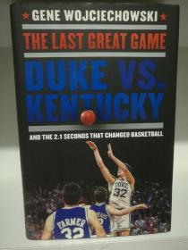 The Last Great Game:Duke vs. Kentucky and the 2.1 Seconds That Changed Basketball  by Gene Wojciechowski (篮球)英文原版书