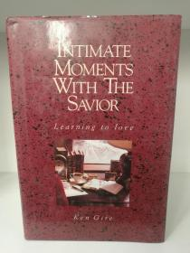 Intimate Moments with the Savior Learning to Love by Ken Gire(两性)英文原版书