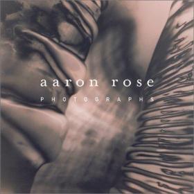 Rose, Aaron: Photographs