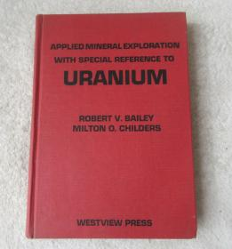 Applied mineral exploration with special reference to uranium(精装英文原版)
