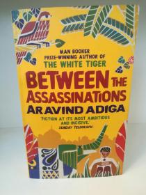 阿维德·阿迪加 Between the Assaddinations by Aravind Adiga  (Atlatic Books 口袋版)(印度文学) 英文原版书