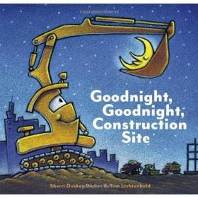 Goodnight,Goodnight Construction Site 晚安,工地晚安(Tom Lichtenheld绘本)
