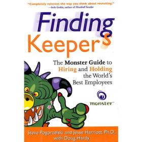 Finding Keepers: The Monster Guide to Hiring and Holding the Worlds Best Employees