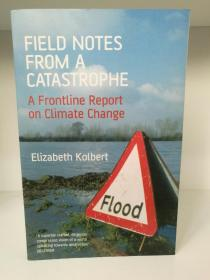 灾难现场记录:气候变化前沿报告 Field Notes from a Catastrophe:A Frontline Report on Climate Change by Elizabeth Kolbert (Bloomsbury 2007年平装版)(科学/气候)英文原版书