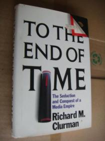 To the End of Time The Seduction and Conquest of a Media Empire [媒体帝国的诱惑和征服] 精装16开+书衣