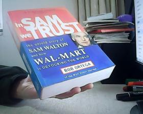 In Sam We Trust: The Untold Story of Sam Walton and How Wal-Mart is Devouring the World