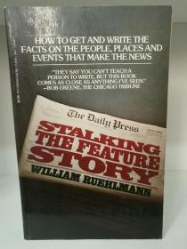 Stalking the Feature Story:How to Get and Write the Facts on the People, Place and Events That Make the News by William Ruehlmann(新闻)