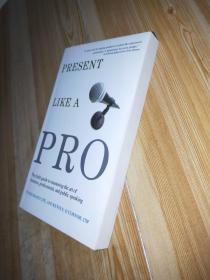 Present Like a Pro:The Field Guide to Mastering the Art of Business, Professional, and  Public Speaking