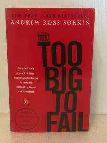 大而不倒:华尔街与华盛顿是如何拯救美国金融系统的 Too Big to Fail: The Inside Story of How Wall Street and Washington Fought to Save the Financial System--and Themselves by Andrew Ross Sorkin (Penguin Books)(投资与金额)英文原版书