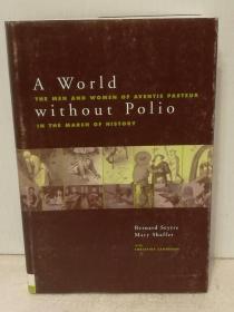 人类小儿麻痹抗争史 A World Without Polio:The Men and Women of Aventis Pasteur in the March of Histoty (医疗)英文原版书