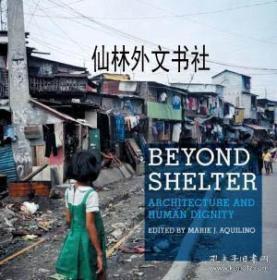 【包邮】2011年出版 Beyond Shelter: Architecture And Human Dignity