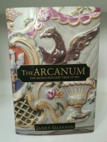 西方瓷器的历史与奥秘 The Arcanum:The Extraordinary True Story by Janet Gleeson (专题史)英文原版书