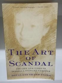 伊莎贝尔·斯图尔特·加德纳传 The Art of Scandal:The Life and Times of Isabella Stewart Gardner by Douglass Shand-Tucci (艺术史)英文原版书