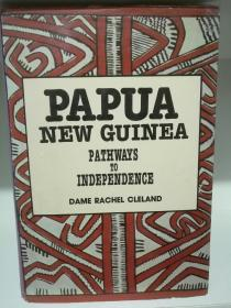 巴布亚新几内亚独立之路 Papua New Guinea:Pathways to Independence Official and Family Life 1951-1975 by Dame Rachel Cleland(大洋洲研究)英文原版书
