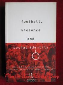 Football, Violence and Social Identity(英语原版 平装本)足球、暴力和社会认同