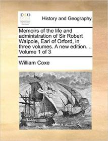 Memoirs of the Life and Administration of Sir Robert Walpole, Earl of Orford, in Three Volumes. a New Edition. .. Volume 1 of 3 (英语) 平装