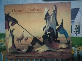 Ocean to Outback:  AUSTRALIAN LANDSCAPE PAINTING 1850-1950(从海洋到内陆:1850-1950年间的澳洲风景画,平装英文)