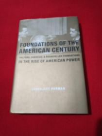 Foundations Of The American Century: The Ford Carnegie And Rockefeller Foundations In The Rise Of american power