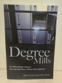 学位工厂:野鸡大学经济学 Degree Mills: The Billion-dollar Industry That Has Sold Over A Million Fake Diplomas by Allen Ezell and John Bear (教育)英文原版书