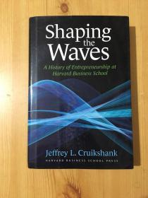 SHAPING THE WAVES:A HISTORY OF ENTREPRENEURSHIP AT HARVARD BUSINESS SCHOOL