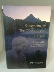Kingdom of Ten Thousand Things:An Impossible Journey from Kabul to Chiapas by Gary Geddes(旅行)英文原版书