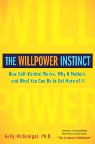 The Willpower Instinct:How Self-Control Works, Why It Matters, and What You Can Do To Get More of It