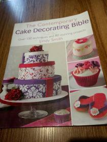 The Contemporary Cake Decorating Bible: Over 150