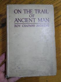1926年英文《踏上古人的足迹》 ON THE TRAIL OF ANCIENT MAN记录美国自然历史博物馆中亚考察团在蒙古高原的古生物考古发掘 精装毛边本  扉页有作者英文签赠