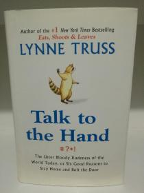 Talk to the Hand: The Utter Bloody Rudeness of the World Today, or Six Good Reasons to Stay Homeand by Lynne Truss (语言学)英文原版书