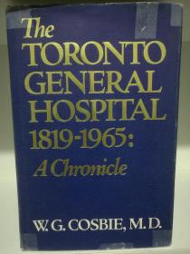 多伦多总医院编年史 1919-1965  The Toronoto General Hospital 1819-1965 A Chronicle by W. G. Cosbie, M.D. (加拿大史)英文原版书