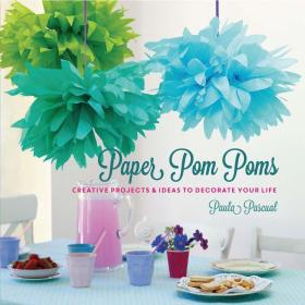Paper Pom-Poms: 20 Creative Projects to Decorate Your Life