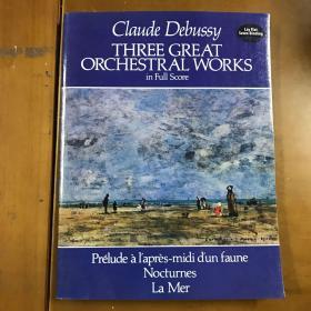 Three Great Orchestral Works in Full Score: Prelude a lapres-midi dun faune, Nocturnes, La Mer