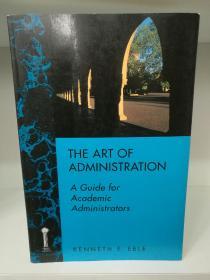 管理的艺术:学术管理者指南 The Art of Administration:A Guide for Academic Administrator by Kenneth E. Eble(教育学) 英文原版书