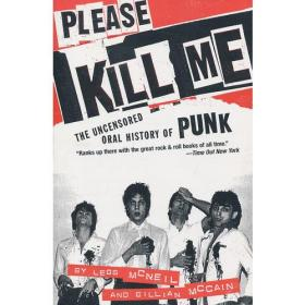 Please Kill Me:The Uncensored Oral History of Punk (An Evergreen book)