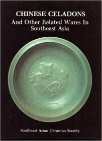 Chinese Celadons And Other Related Wares in Southeast Asia