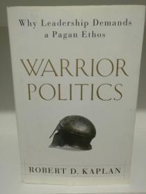 罗伯特·D·卡普兰:武士政治  Warrior Politics: Why Leadership Demands by Robert D. Kaplan(国家政治)英文原版书