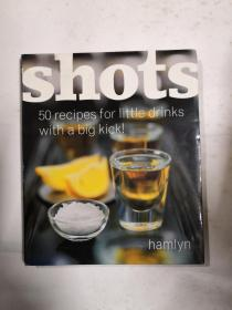SHUOTS  50  RECIPES FOR LITTLE DRINKS WITH A BIG KICK