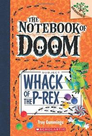 The Notebook of Doom #5: Whack of the P-Rex (A Branches Book)  毁灭日记5:恐龙重击