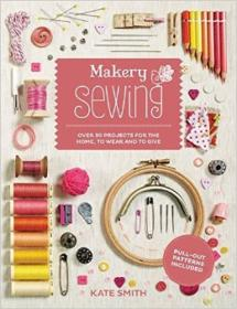 Makery: Sewing: Over 30 projects for the home, t