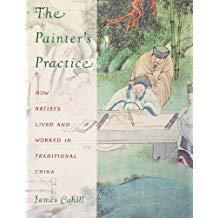 The Painters Practice: How Artists Lived and Worked in Traditional China