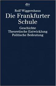 Die Frankfurter Schule. Geschichte. Theoretische Entwicklung. Politische Bedeutung  法兰克福学派 : 历史、理论及政治影响