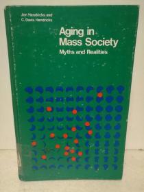 大众社会的老龄化:神话与现实 Aging in Mass Society:Myths and Realities by Jon Hendricks and C. Davis Hendricks (社会学)英文原版书