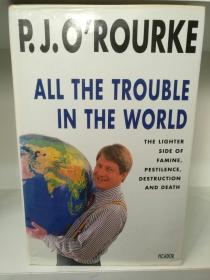 All the Trouble in the World:The Lighter Side of Famine, Pestilence, Destruction and Death  by P.J. O Rourke (政治)英文原版书